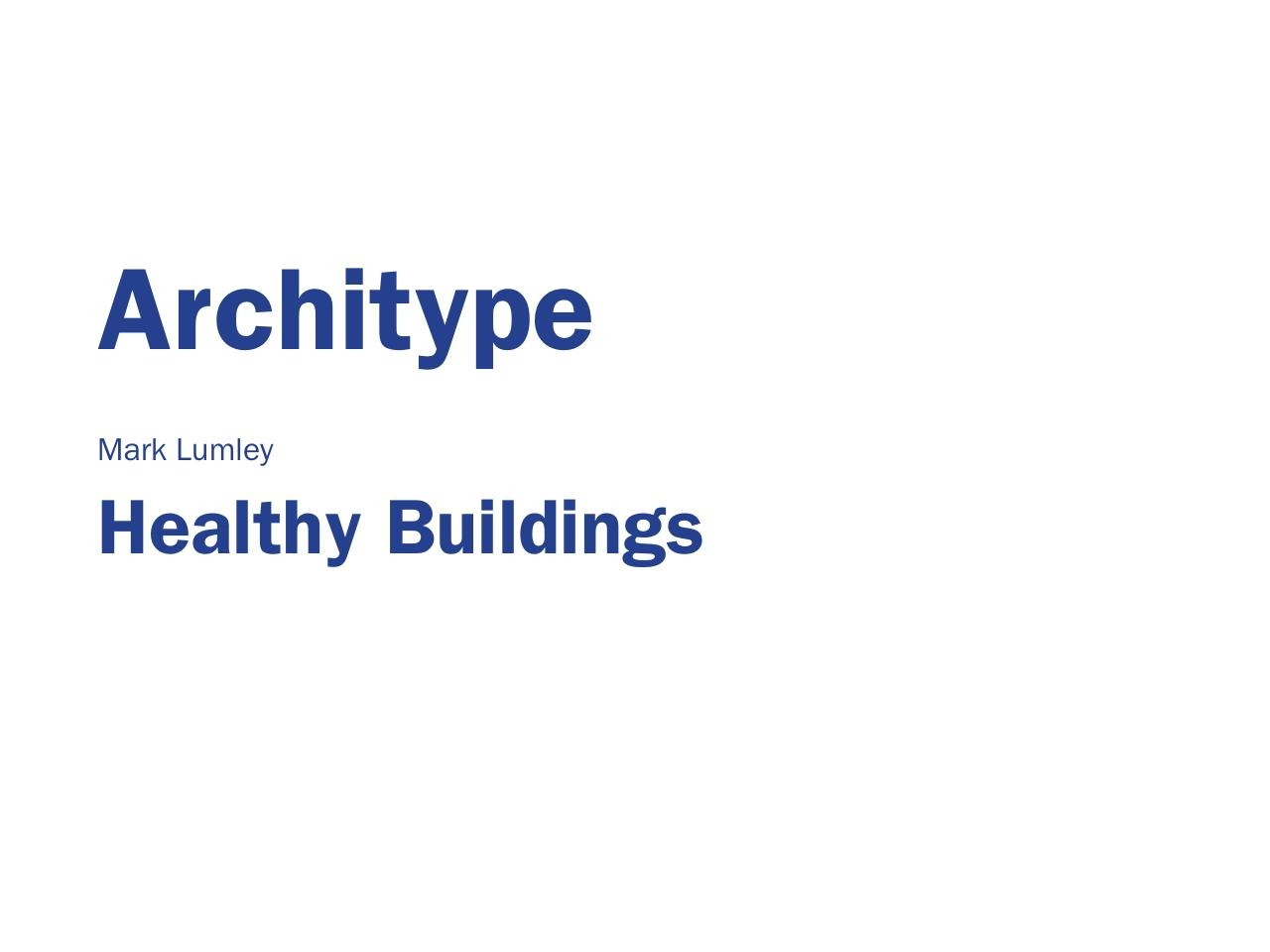 Mark Lumley, Architype - Healthy Buildings, ASBP.pdf - page 1/68