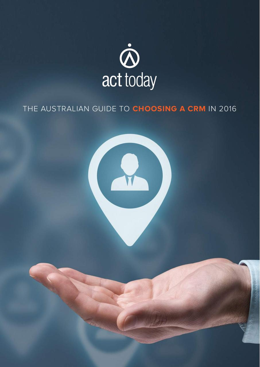 The-Australian-Guide-to-Choosing-a-CRM-2016 - Acttoday Ebook.pdf - page 1/25