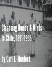 cleansing homes and minds in chile 1891 1905