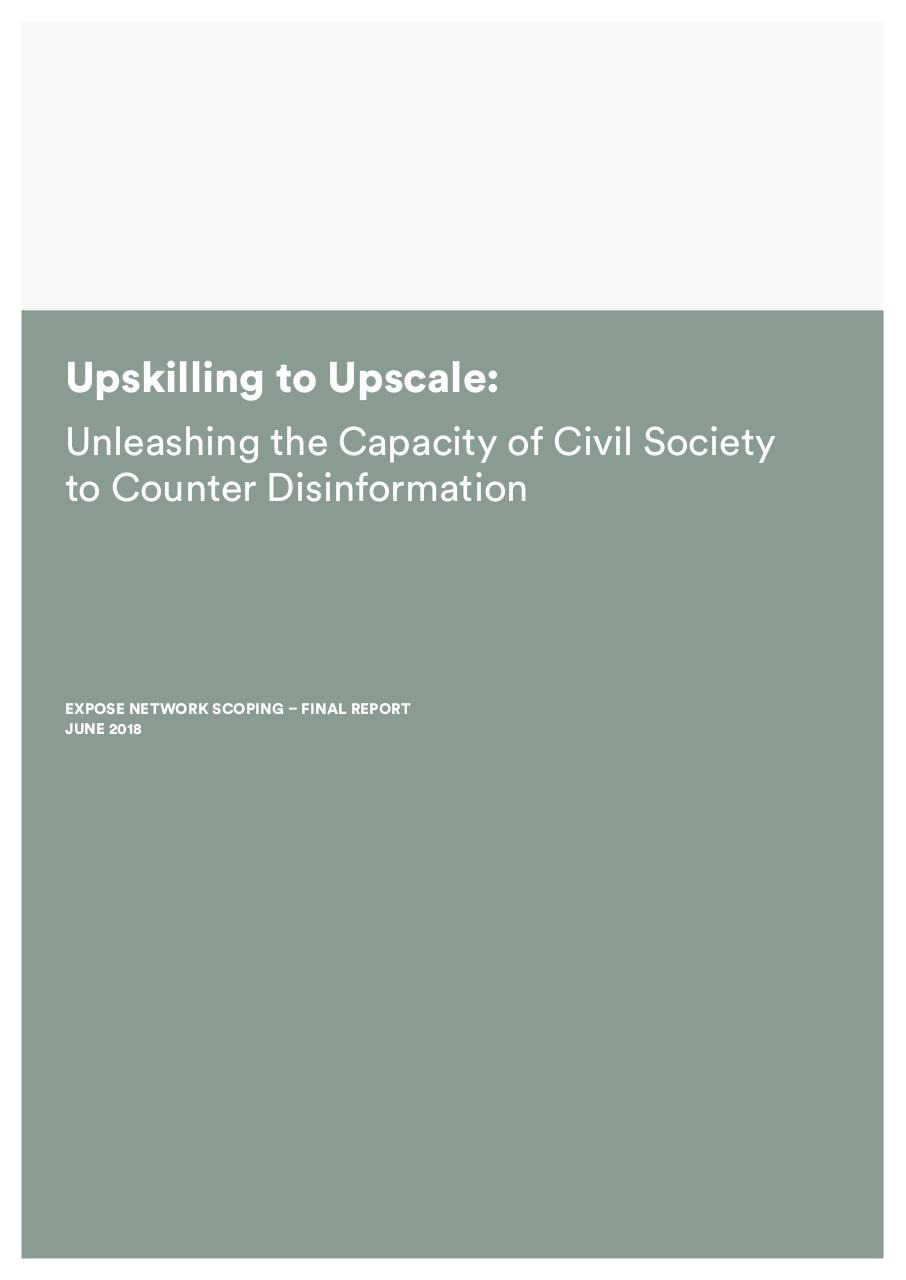 UpskillingToUpscaleReport_CapacityofCivilSocietytoCounterDisinformation_ June2018_RestrictedAccess_June2018 (1).pdf - page 1/118